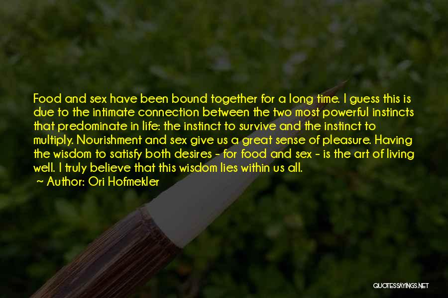 Truly Living Life Quotes By Ori Hofmekler