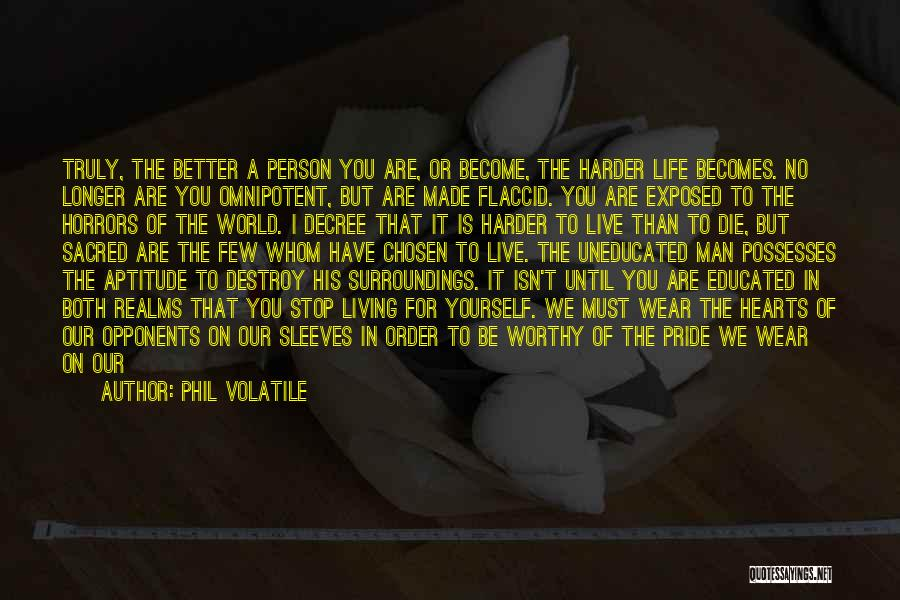 Truly Living Life Quotes By Phil Volatile