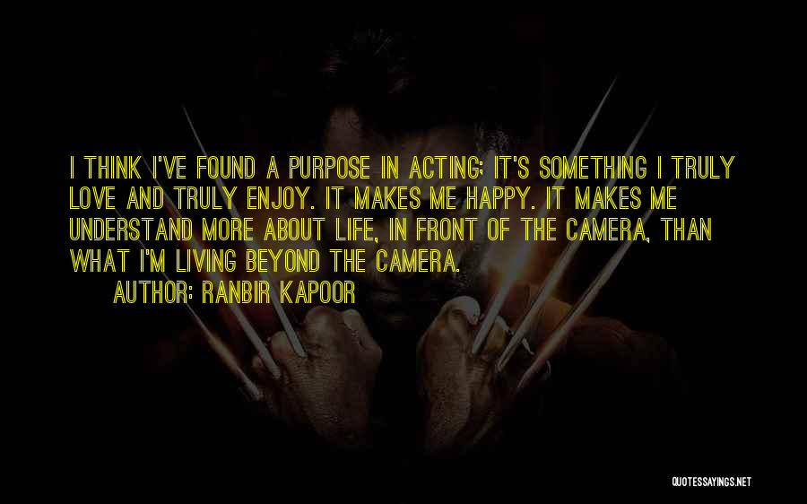 Truly Living Life Quotes By Ranbir Kapoor