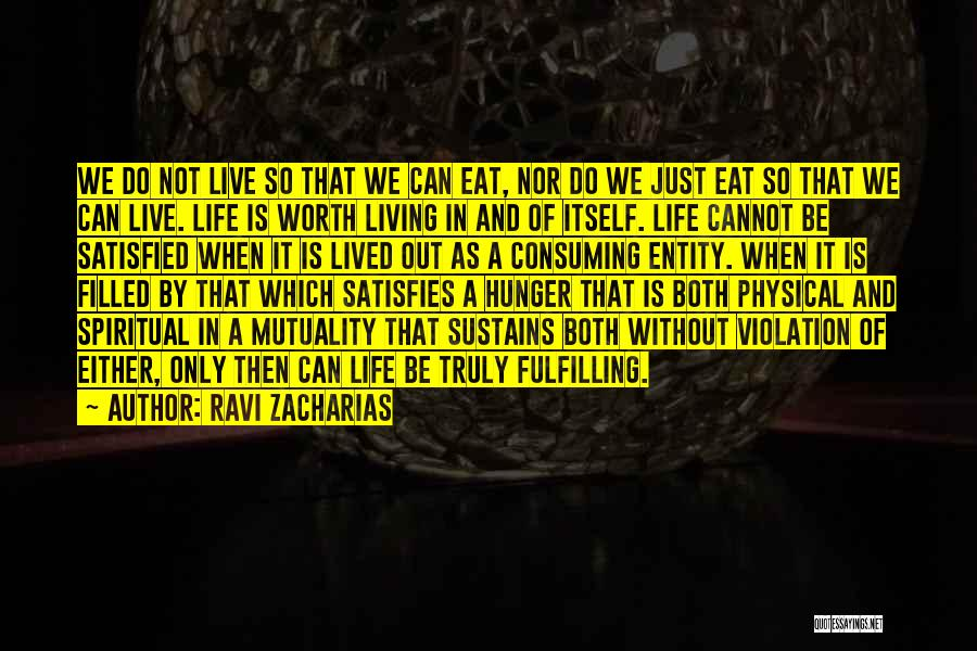 Truly Living Life Quotes By Ravi Zacharias