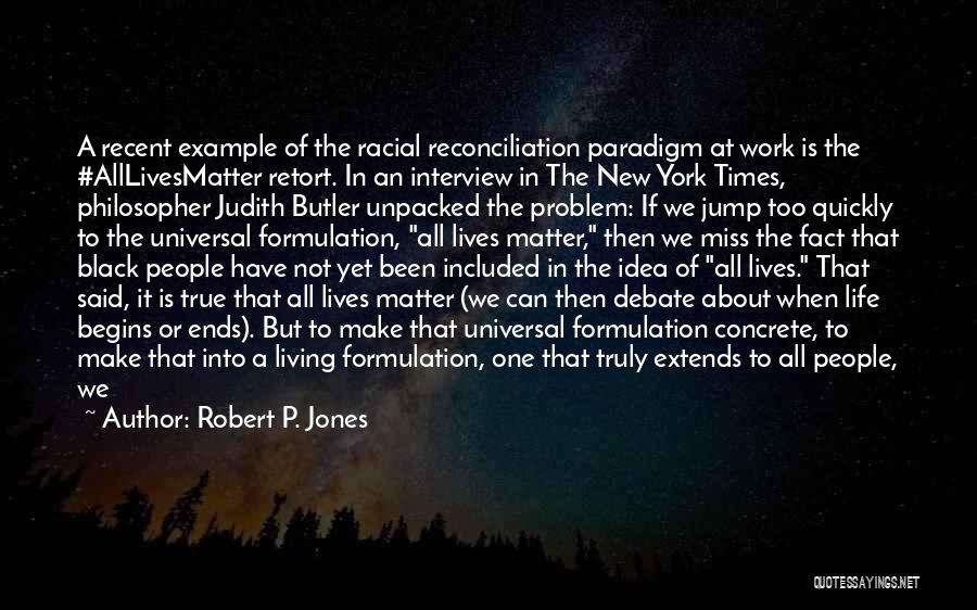 Truly Living Life Quotes By Robert P. Jones