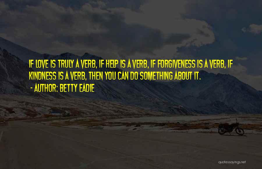 Truly Love Quotes By Betty Eadie