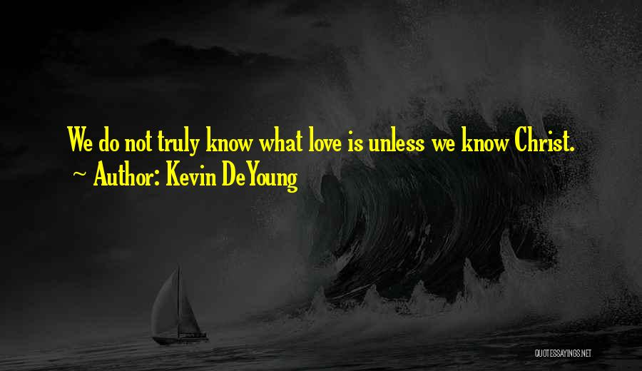 Truly Love Quotes By Kevin DeYoung