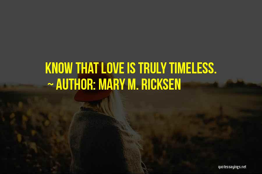 Truly Love Quotes By Mary M. Ricksen