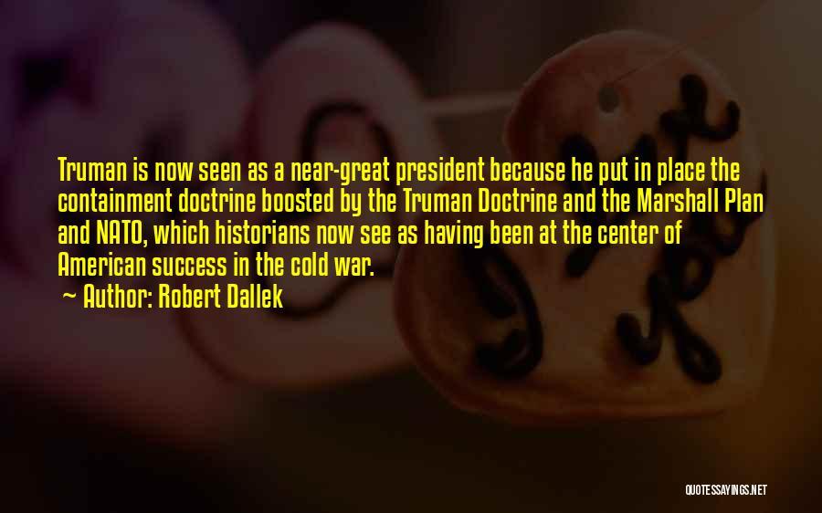Truman Doctrine Quotes By Robert Dallek