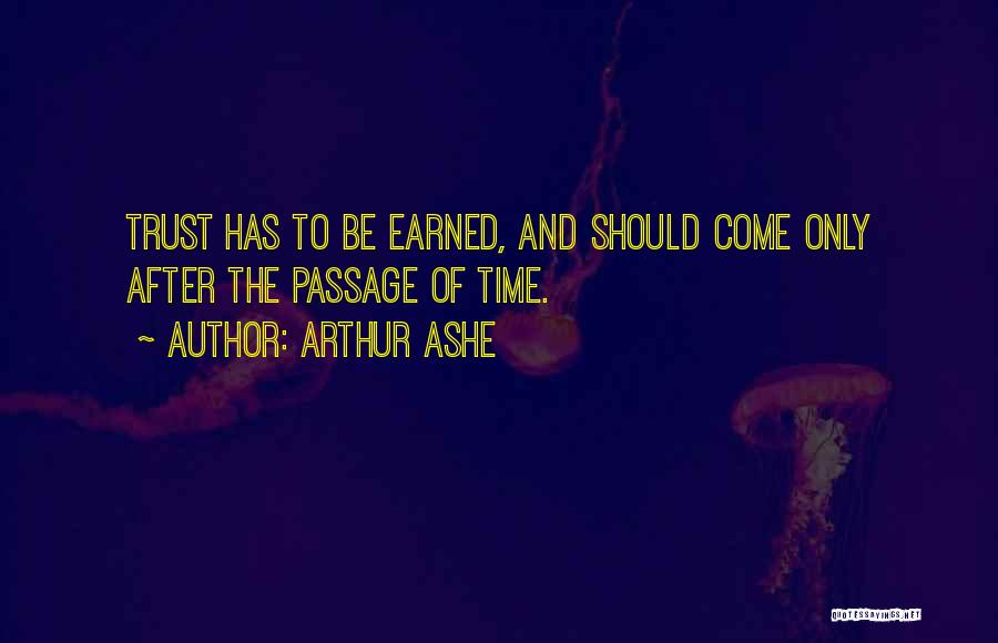 Trust Has To Be Earned Quotes By Arthur Ashe