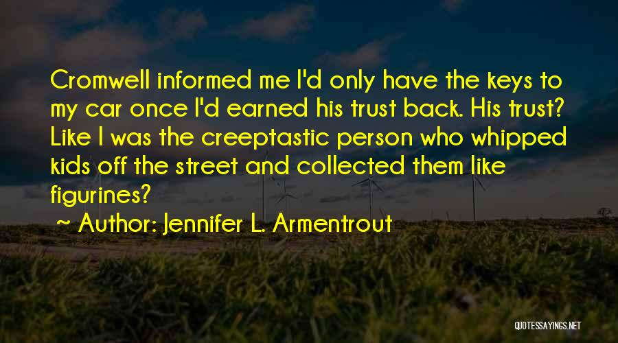 Trust Has To Be Earned Quotes By Jennifer L. Armentrout