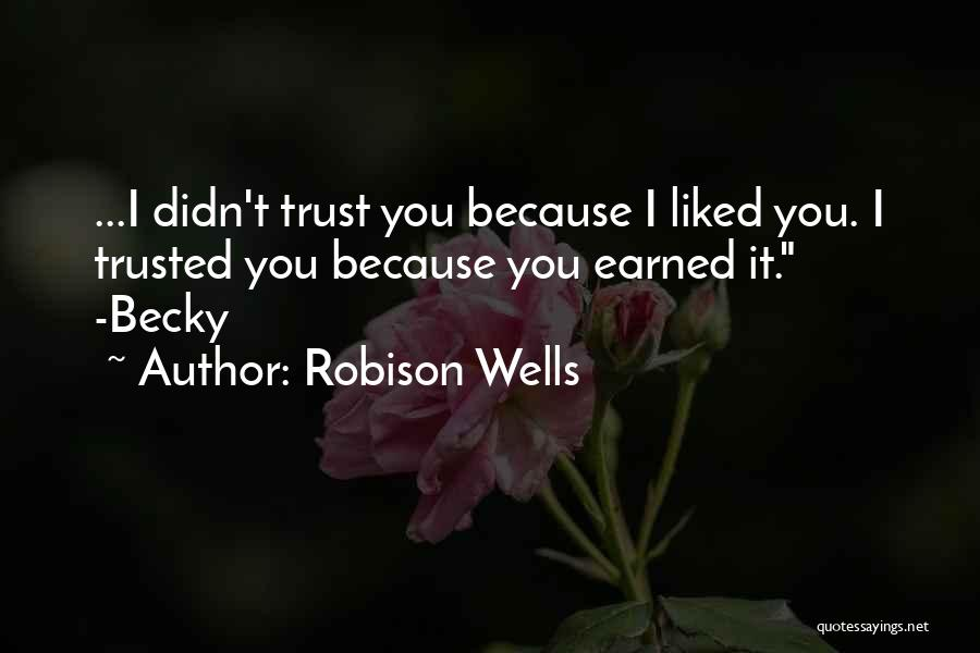 Trust Has To Be Earned Quotes By Robison Wells