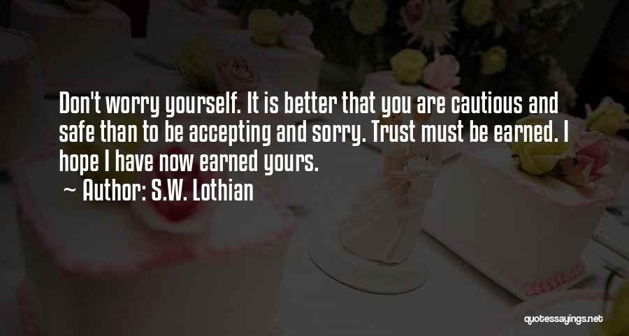 Trust Has To Be Earned Quotes By S.W. Lothian