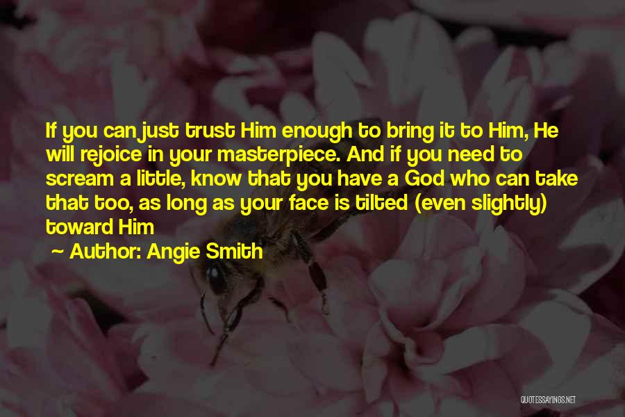 Trust In Him Quotes By Angie Smith