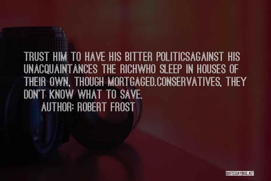 Trust In Him Quotes By Robert Frost