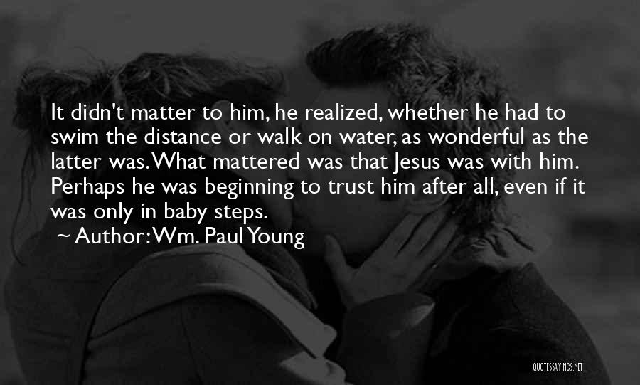 Trust In Him Quotes By Wm. Paul Young