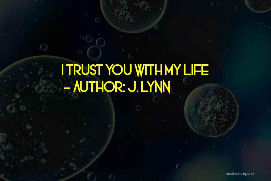 Trust In Me J Lynn Quotes By J. Lynn