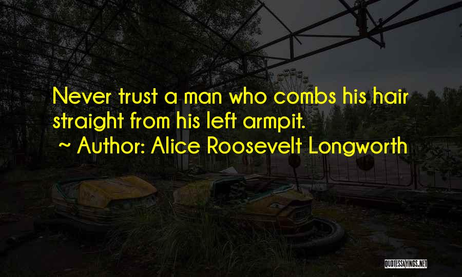 Trust No One Funny Quotes By Alice Roosevelt Longworth