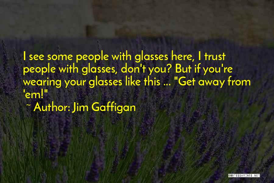 Trust No One Funny Quotes By Jim Gaffigan