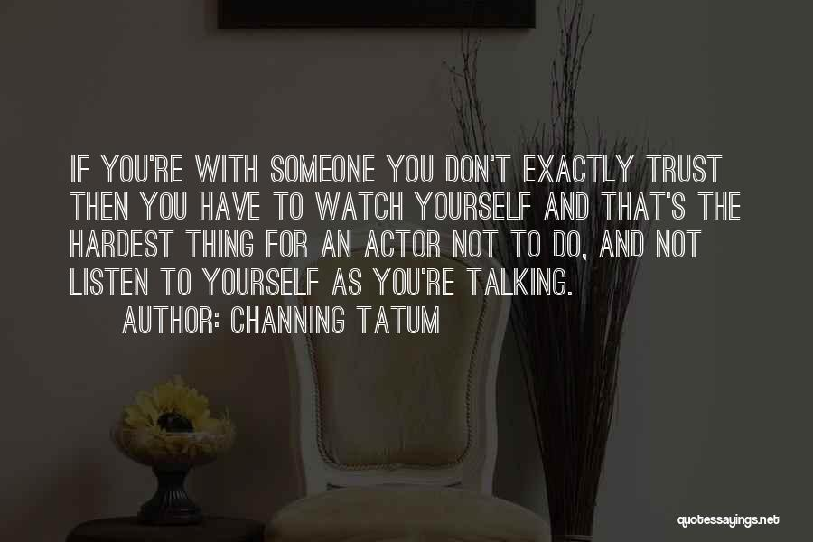 Trust Yourself Quotes By Channing Tatum
