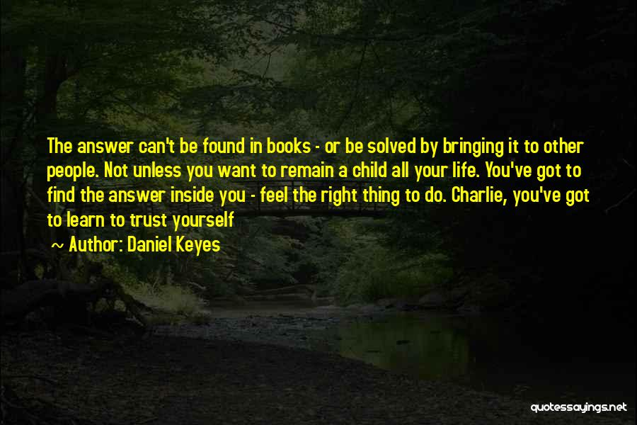 Trust Yourself Quotes By Daniel Keyes