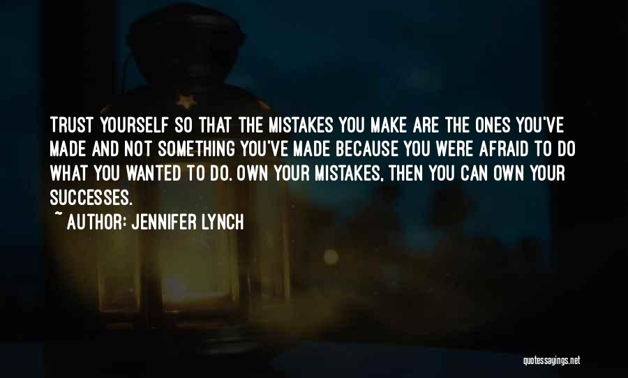 Trust Yourself Quotes By Jennifer Lynch