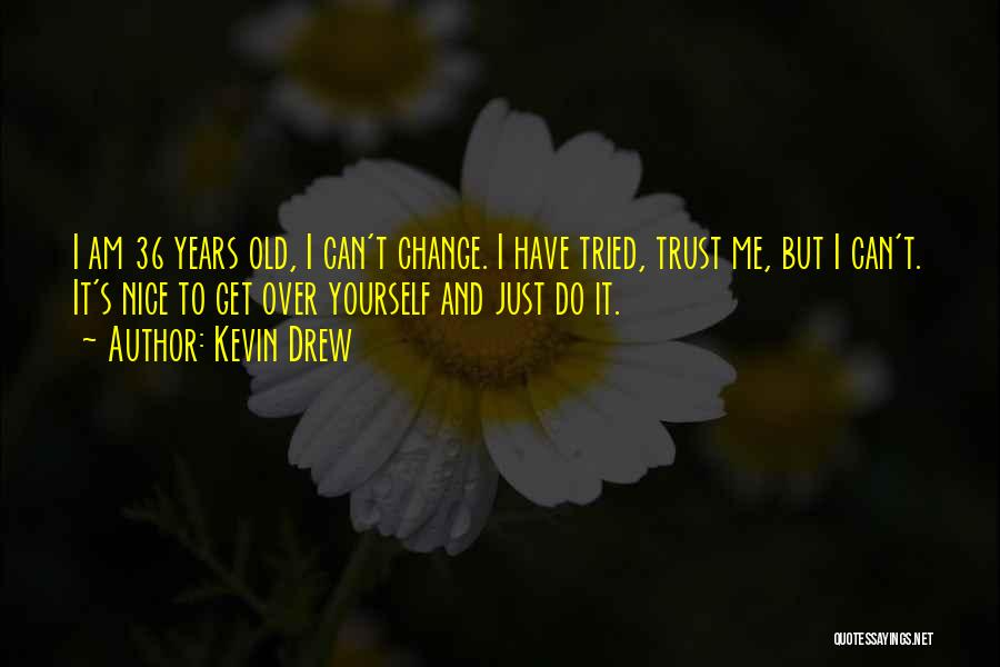 Trust Yourself Quotes By Kevin Drew