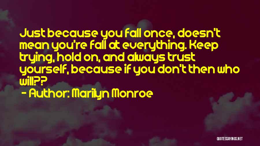 Trust Yourself Quotes By Marilyn Monroe