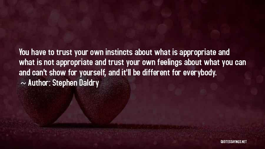 Trust Yourself Quotes By Stephen Daldry