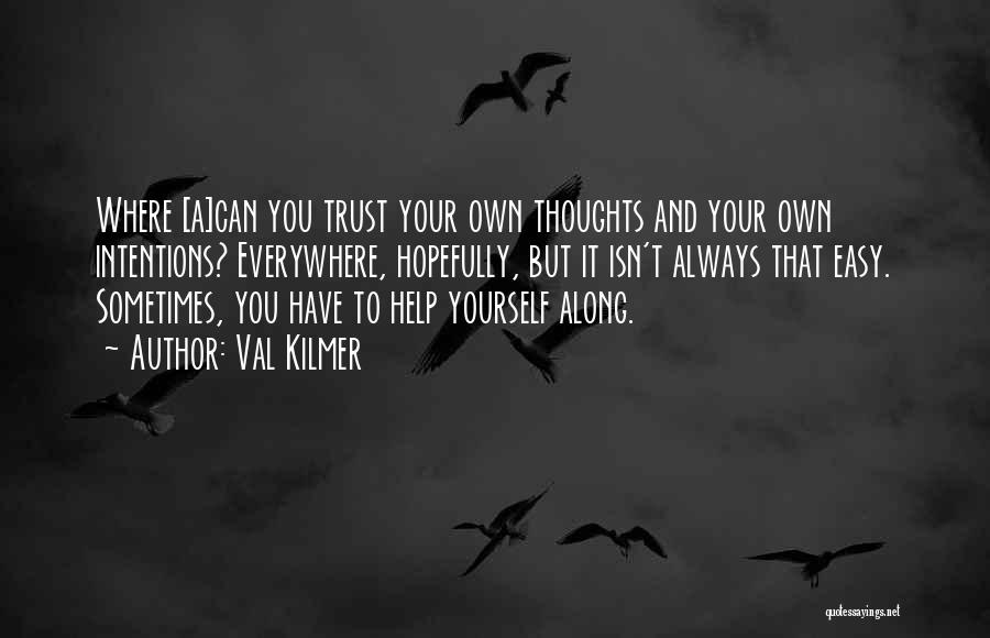 Trust Yourself Quotes By Val Kilmer