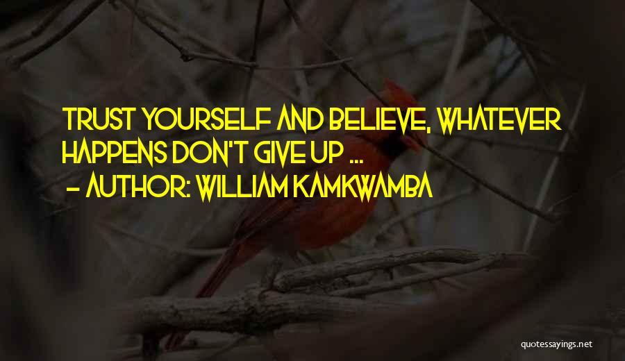 Trust Yourself Quotes By William Kamkwamba