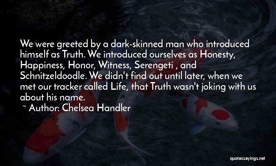 Truth About Life Quotes By Chelsea Handler
