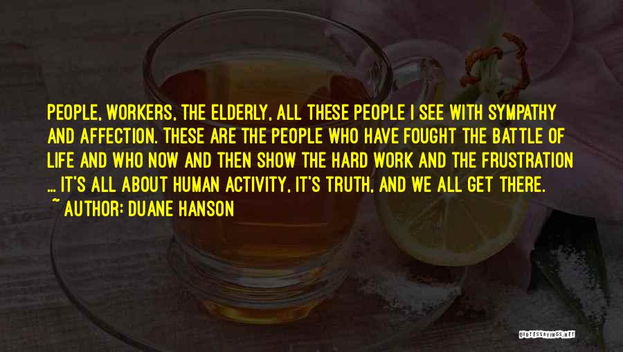 Truth About Life Quotes By Duane Hanson
