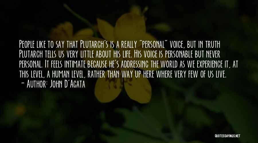 Truth About Life Quotes By John D'Agata