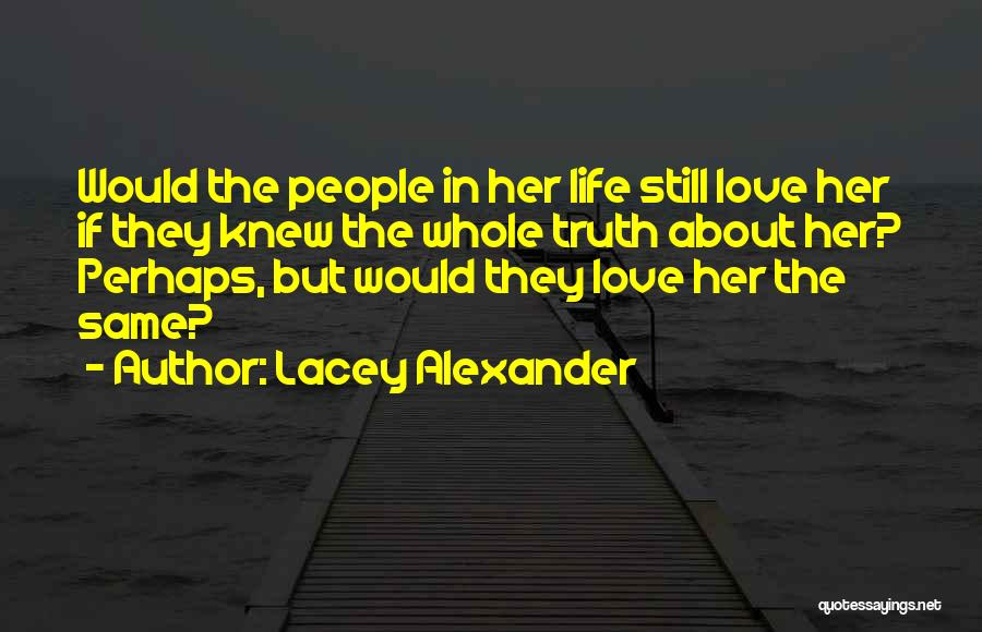 Truth About Life Quotes By Lacey Alexander