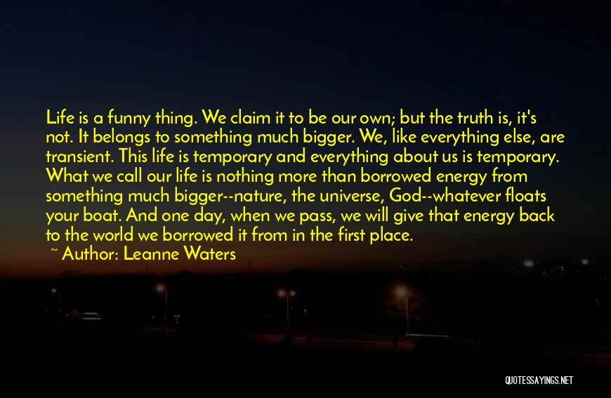 Truth About Life Quotes By Leanne Waters