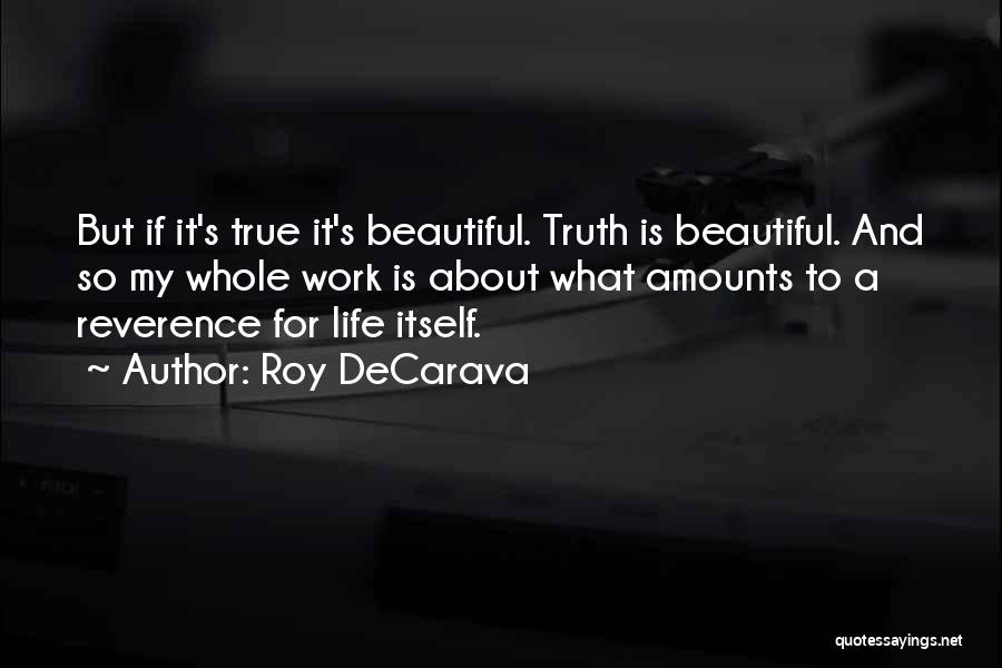 Truth About Life Quotes By Roy DeCarava