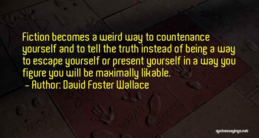 Truth And Fiction Quotes By David Foster Wallace