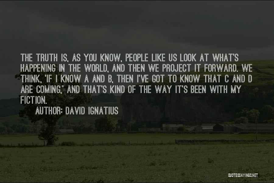 Truth And Fiction Quotes By David Ignatius