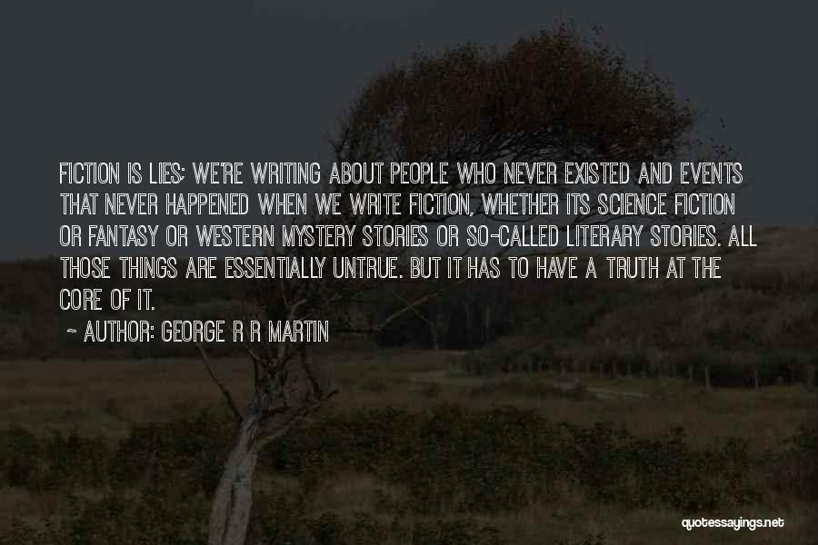 Truth And Fiction Quotes By George R R Martin