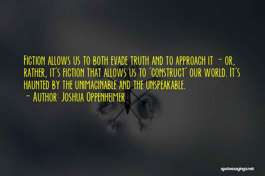Truth And Fiction Quotes By Joshua Oppenheimer