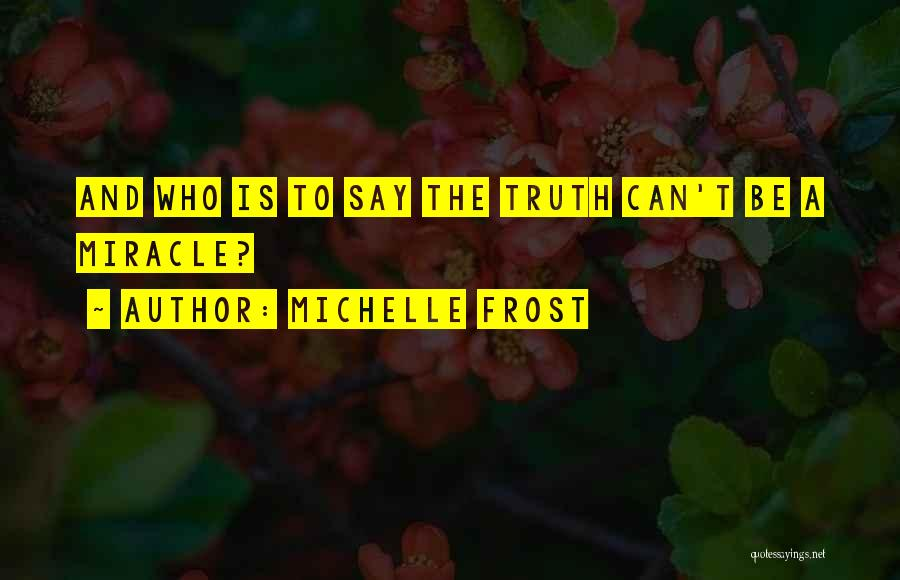 Truth And Fiction Quotes By Michelle Frost