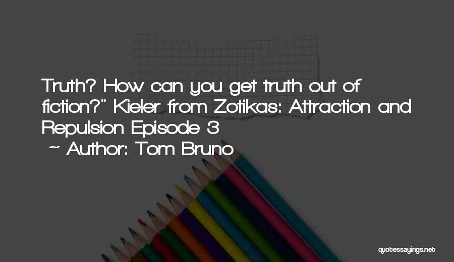 Truth And Fiction Quotes By Tom Bruno