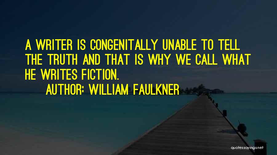 Truth And Fiction Quotes By William Faulkner