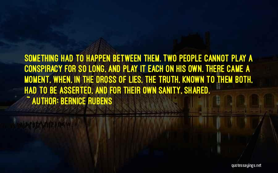 Truth Be Known Quotes By Bernice Rubens