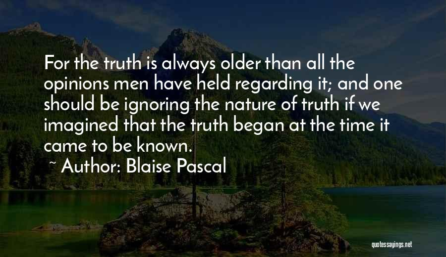 Truth Be Known Quotes By Blaise Pascal