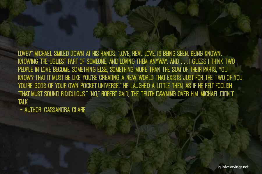 Truth Be Known Quotes By Cassandra Clare