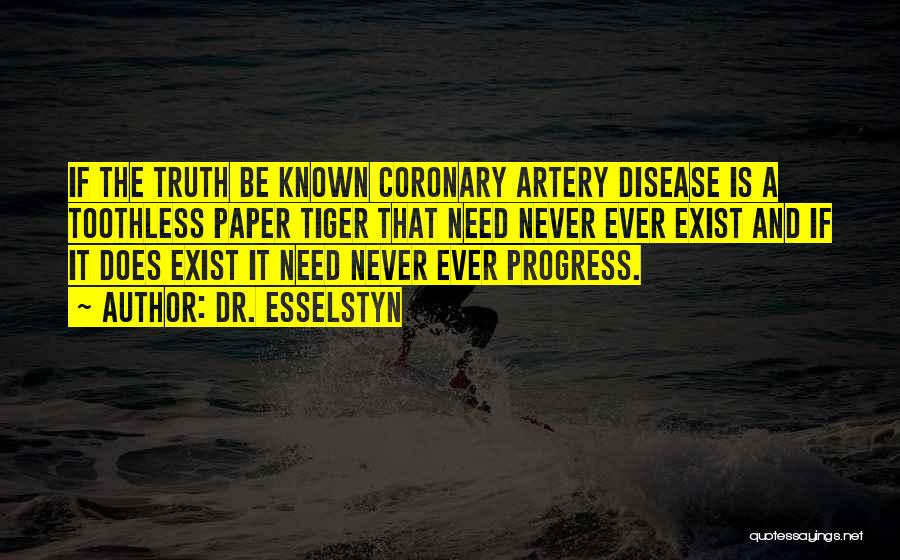 Truth Be Known Quotes By Dr. Esselstyn