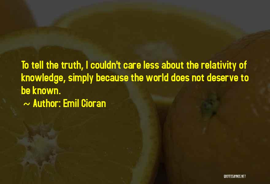 Truth Be Known Quotes By Emil Cioran