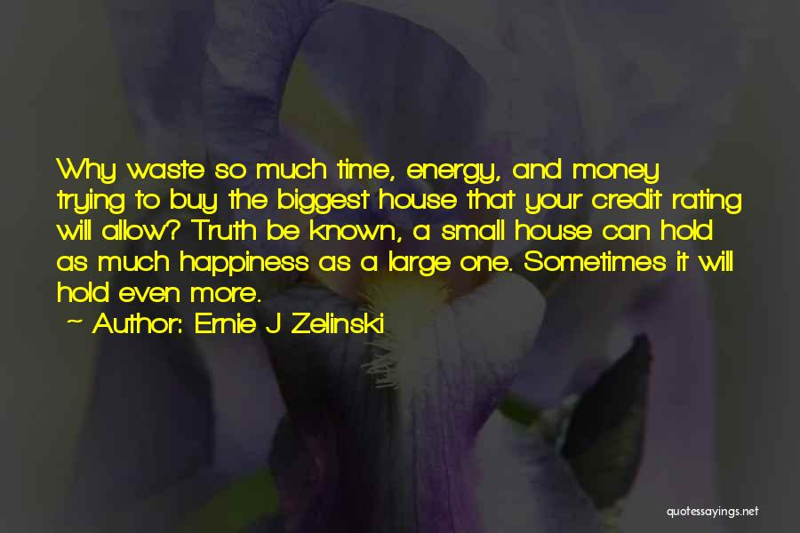 Truth Be Known Quotes By Ernie J Zelinski