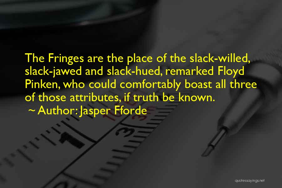 Truth Be Known Quotes By Jasper Fforde