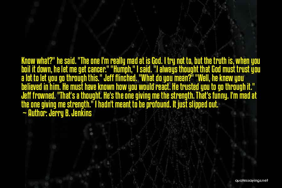 Truth Be Known Quotes By Jerry B. Jenkins