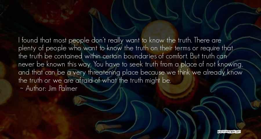 Truth Be Known Quotes By Jim Palmer