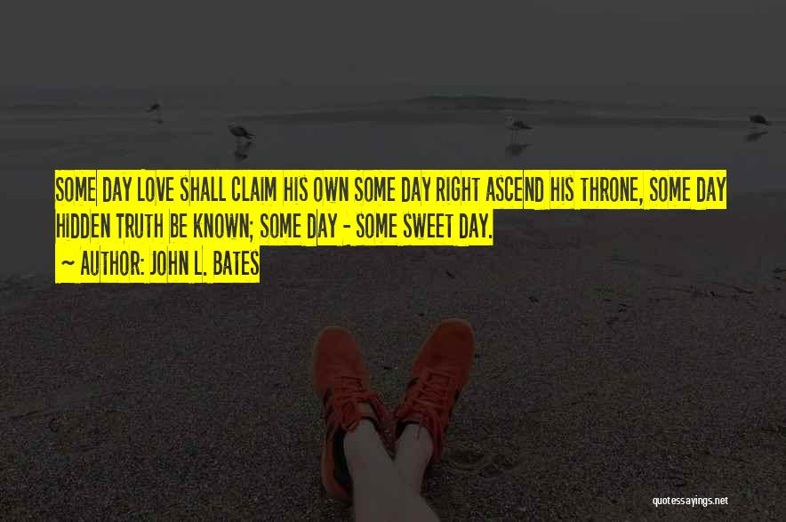 Truth Be Known Quotes By John L. Bates
